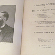 1898 Character Sketches: or The BlackBoard Mirror by George A Lofton, Illustrated, Publ J R Fl