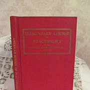 1946 Elementary Course in Practipedics, Based on the Experience, Inventions and Methods of Dr