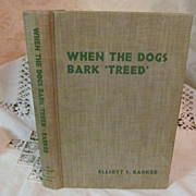 "1946 When the Dogs Bark ""Treed"" by Elliot S Barker, Author Signed, Publ University o"