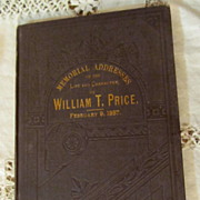 1887 Memorial Addresses On the Life and Character of Willaim T Price, Published by Order of Co