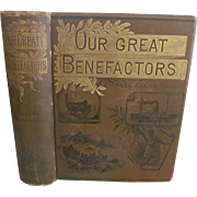 1888 Our World's Great Benefactors, Short Biographies of the Men and Women Most Eminent ...