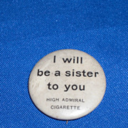 I Will Be a Sister to You High Admiral Cigarettes Vintage Pinback Button