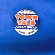 Town Talk Fresh Bread Member Junior League Vintage Pinback Button