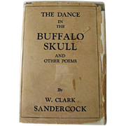 The Dance In The Buffalo Skull And Other Poems By W. Clark Sandercock / First Edition