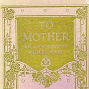 SOLD 1917 1st Ed 'To Mother An Anthology of Mother Verse' Poetry - RARE 1st Printing ...