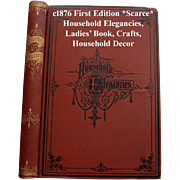 c1877 Household Elegancies Book Home Decor Sewing Needlework Sewing Crafts Leatherwork Paintin