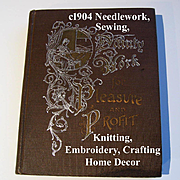 c1904 Needlework Sewing Book Dainty Work for Pleasure and Profit Embroidery Laces Crochet Knit