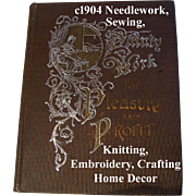 c1904 Needlework Sewing Book Dainty Work for Pleasure and Profit Embroidery Laces Crochet ...